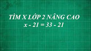 cách làm bài toán tìm x lớp 2 nâng cao biết x-21=33-21 | thằng thầy lợi dạy học online ( trực tuyến ) lớp 2 môn toán