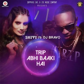 Trip Abhi Baaki Hai - Shivi, DJ Bravo (2017)
