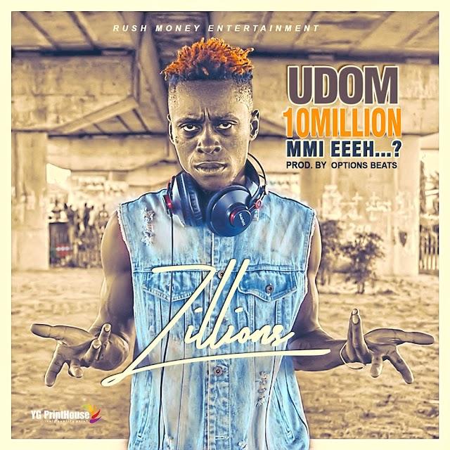 MUSIC: Zillions – Udom 10 Million Mmi eeeh
