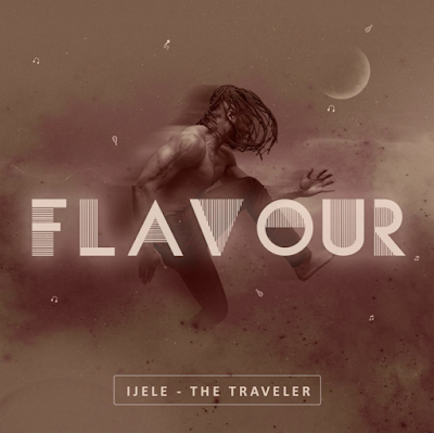 "FULL ALBUM: Flavour – ""IJELE The Traveller"" (Download Here)"