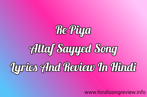 re-piya-Altaf-Sayyed-song-lyrics-and-review