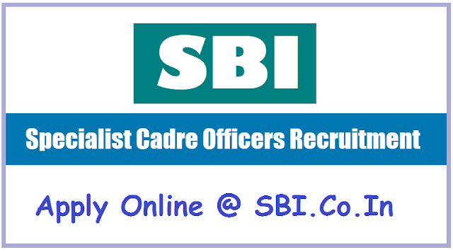 sbi specialist cadre officer posts 2018 recruitment,last date for apply,selection procedure,selection list,results,online application form,sbi jobs,ibps bank jobs recruitments