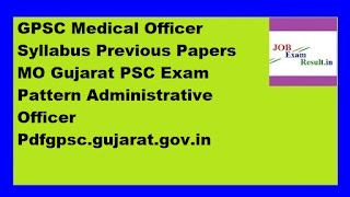 GPSC Medical Officer Syllabus Previous Papers MO Gujarat PSC Exam Pattern Administrative Officer Pdfgpsc.gujarat.gov.in