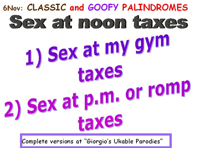 CLASSIC: Sex at noon taxes.  GOOFY: 1) Sex at my gym taxes. 2) Sex at p.m. or romp taxes.