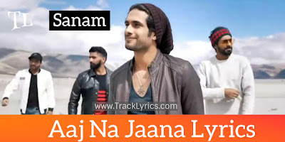 aaj-na-jaana-lyrics