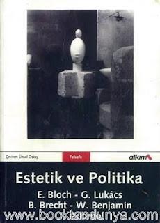 Walter Benjamin, Georg Lukacs, Theodor W. Adorno, Bertolt Brecht, Ernst Bloch - Estetik ve Politika