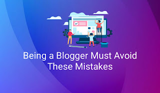 Being a Blogger Must Avoid These Mistakes