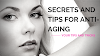 Secrets and Tips For Anti-Aging