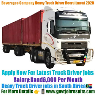 Beverages Company Heavy Truck Driver Recruitment 2020-21