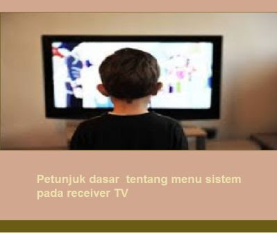 Petunjuk dasar  tentang menu sistem pada receiver TV