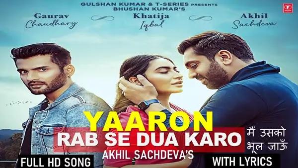 Yaaron Rab Se Dua Karo Main Usko Bhul Jau Lyrics - Akhil Sachdeva