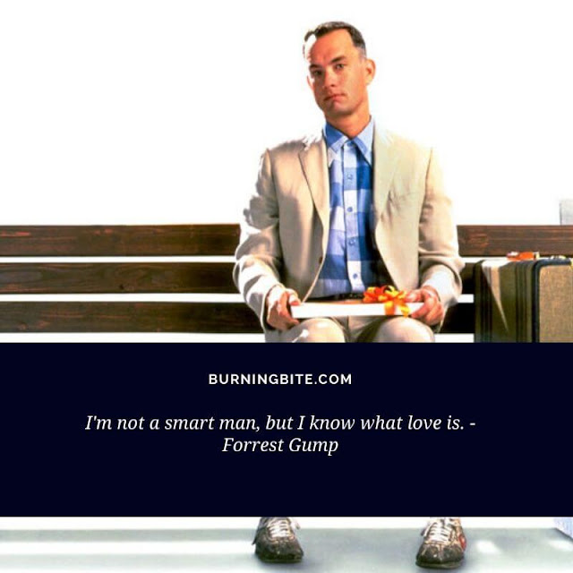 I'm not a smart man, but I know what love is. - Forrest Gump