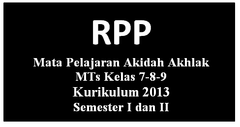 RPP Akidah Akhlak MTs K-2013 Kelas 7-8-9 Semester 1 Dan 2