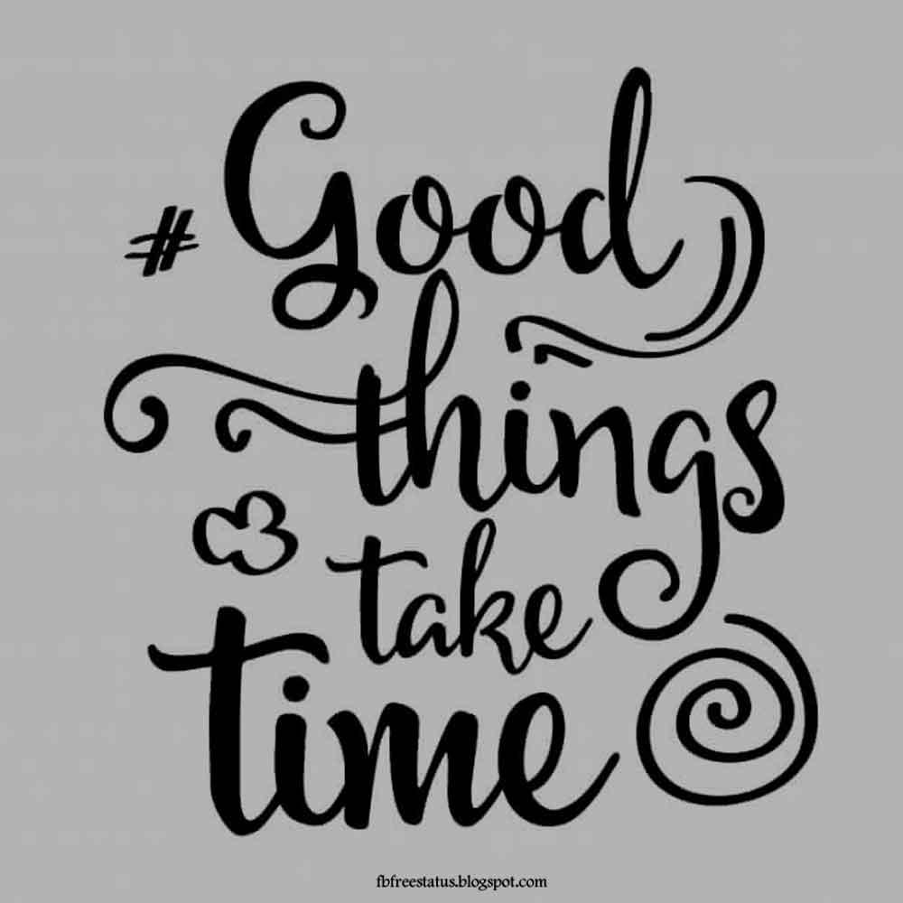 Good thing take time.