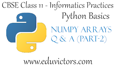CBSE Class 11 - Informatics Practices - Python Basics - Numpy Arrays (Part-2) - Question and Answers (#CBSEclass11Python)(#cbse)(#eduvictors)