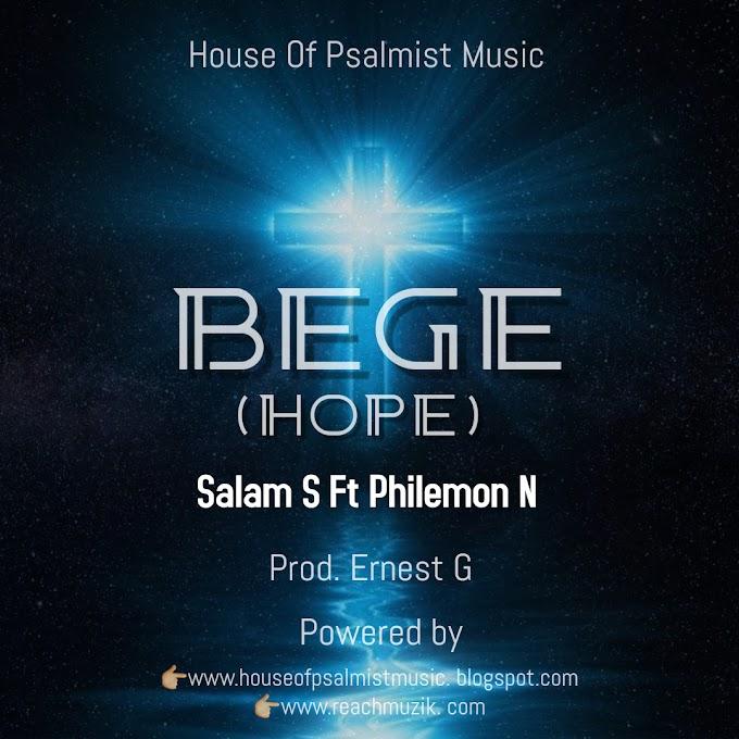 AUDIO+ Lyric:: Bege (Hope) Salam S Ft. Philemon N