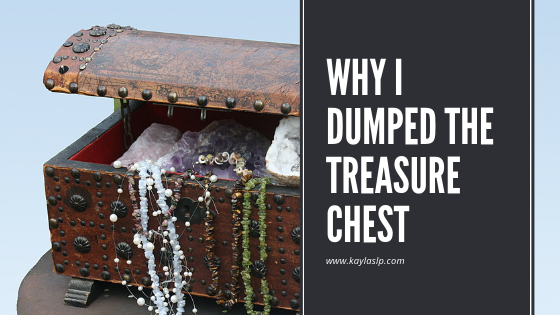 Why I Dumped The Treasure Chest (Linky)