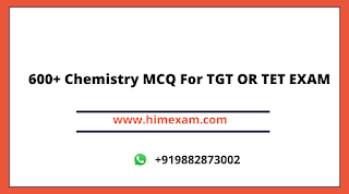 600+ Chemistry MCQ For TGT OR TET EXAM