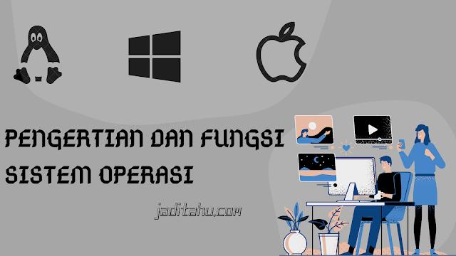 pengertian dan fungsi sistem operasi