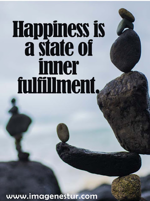 Happiness is a state of inner fulfillment