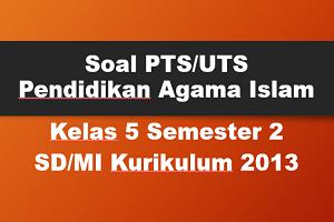 Soal PTS/UTS PAI Kelas 5 Semester 2 SD/MI Kurikulum 2013 TP 2019/2020