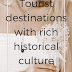 Tourist destinations with rich historical culture!
