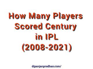 How Many Players Scored Century in IPL Cricket History