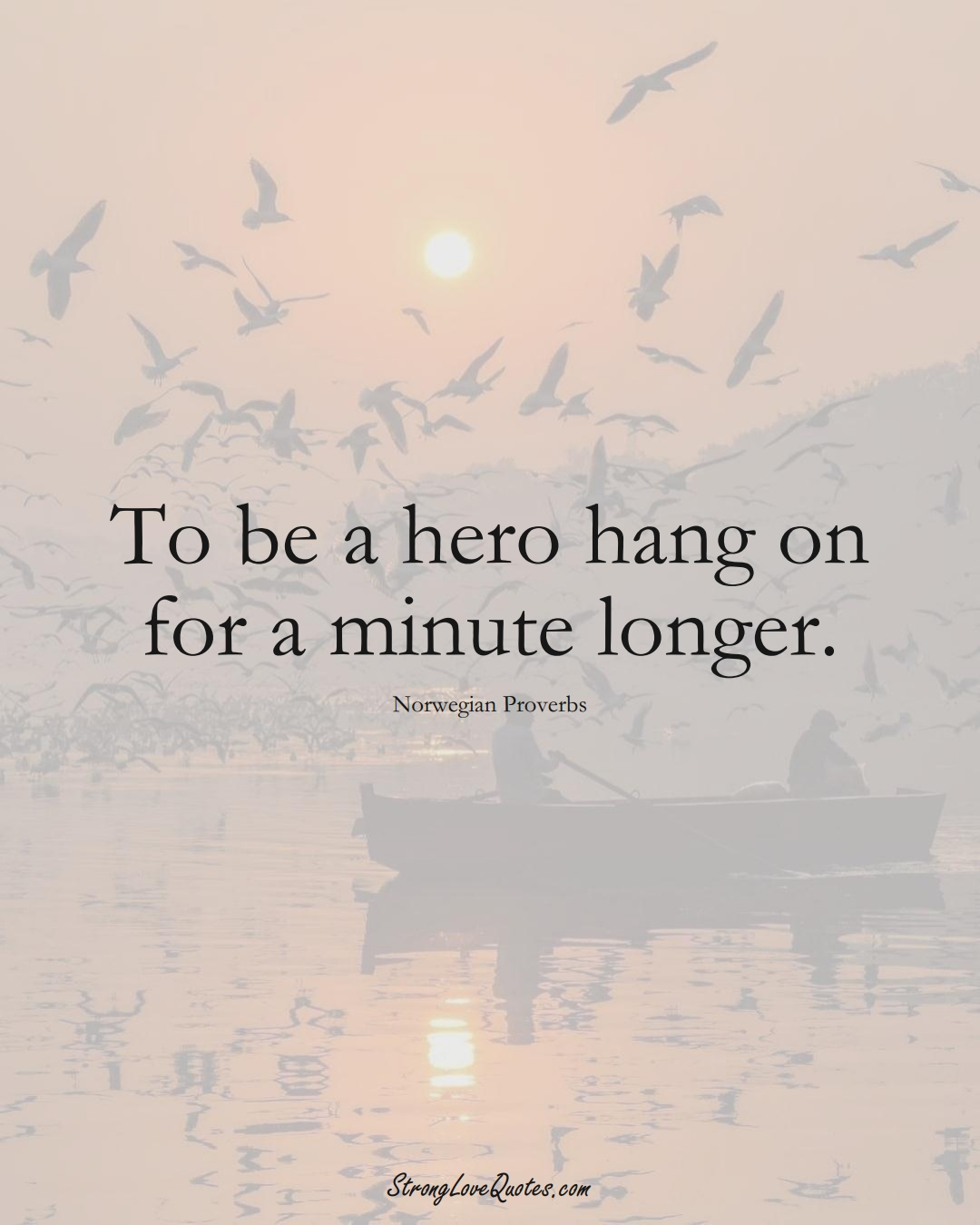 To be a hero hang on for a minute longer. (Norwegian Sayings);  #EuropeanSayings