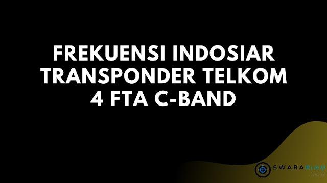 Frekuensi Indosiar Transponder Telkom 4 FTA C-Band