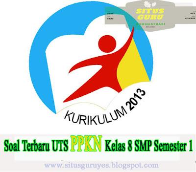 Download Soal Terbaru UTS PPKN Kelas 8 SMP Semester 1 K13