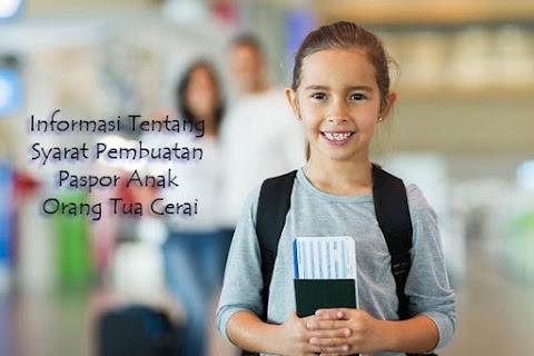 Informasi Tentang Syarat Pembuatan Paspor Anak Orangtua Cerai