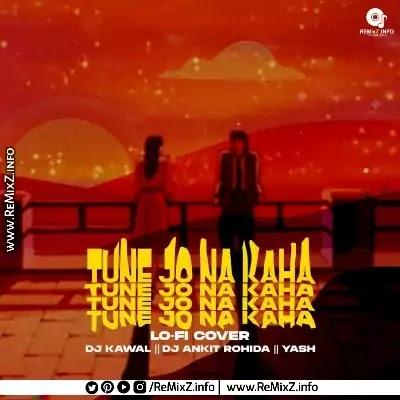 Tune Jo Na Kaha (Lo-Fi Cover) - DJ Kawal X DJ Ankit Rohida Ft.Yash