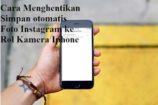 Cara Menghentikan Simpan otomatis Foto Instagram ke Rol Kamera Iphone