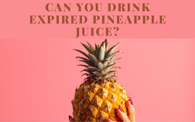 Can you drink expired pineapple juice