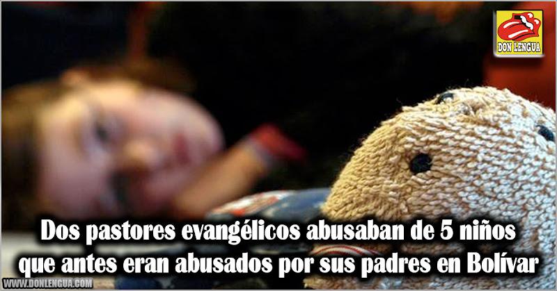 Dos pastores evangélicos abusaban de 5 niños que antes eran abusados por sus padres en Bolívar