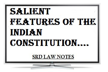 Salient features of Indian Constitution - SRD Law Notes