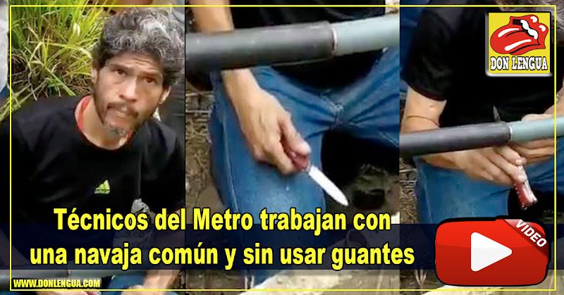 Técnicos del Metro trabajan con una navaja común y sin usar guantes