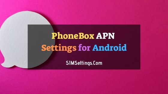PhoneBox APN Settings Android