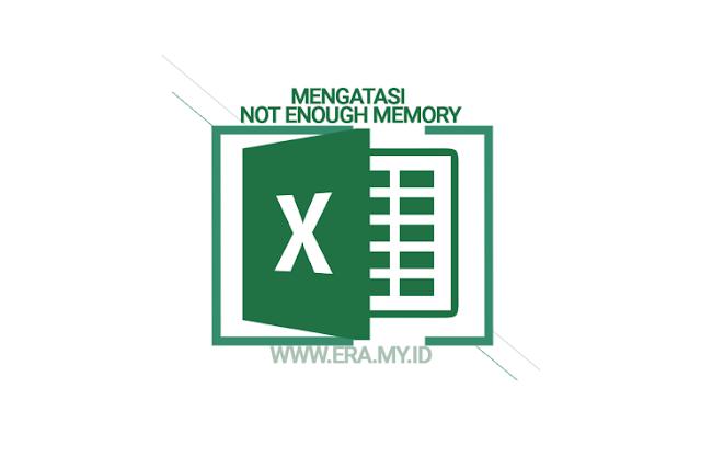 Cara Memecahkan Masalah Tidak Cukup Memori Pada File Excel