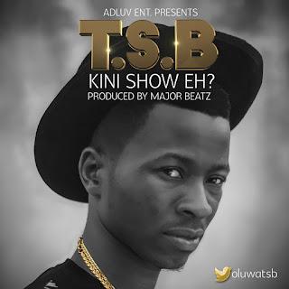 a.%2Btsb%2Bart Download MP3: T S B [@oluwatsb] - Kini Show Eh
