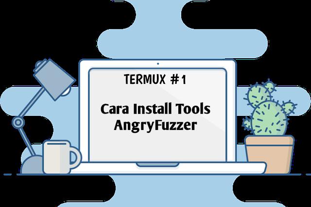 Termux #1: Cara Install Tools AngryFuzzer di Termux