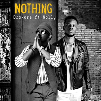 [Music] Drakare Abaa - 'Nothing' Feat. Nolly