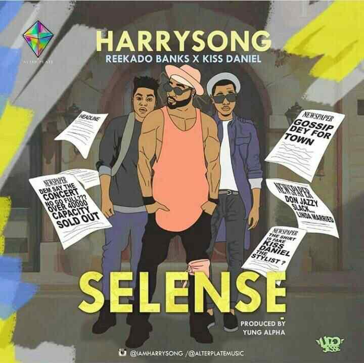 DOWNLOAD MUSIC: Harrysong ft Kiss Daniel & Reekado Banks – Selense