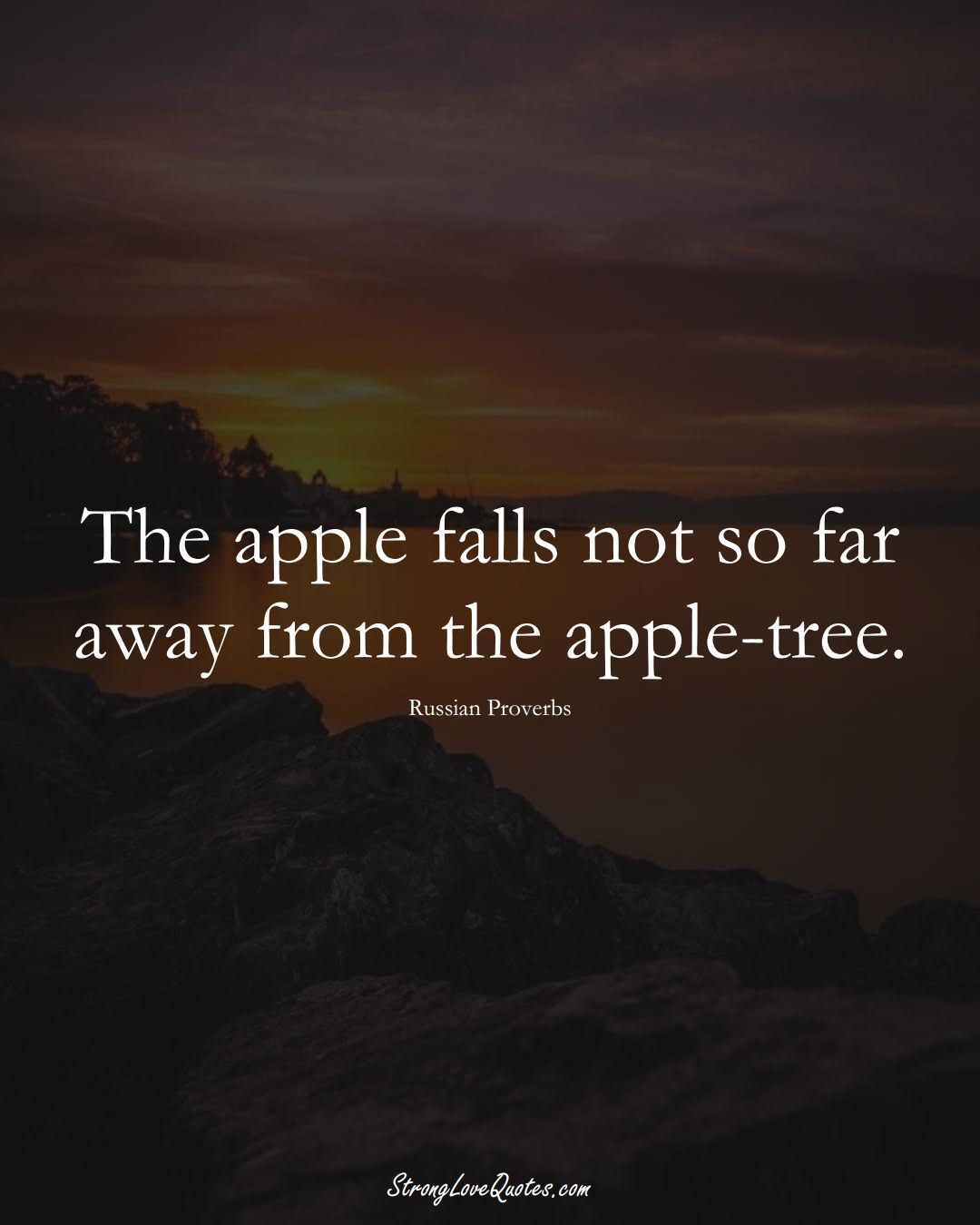 The apple falls not so far away from the apple-tree. (Russian Sayings);  #AsianSayings