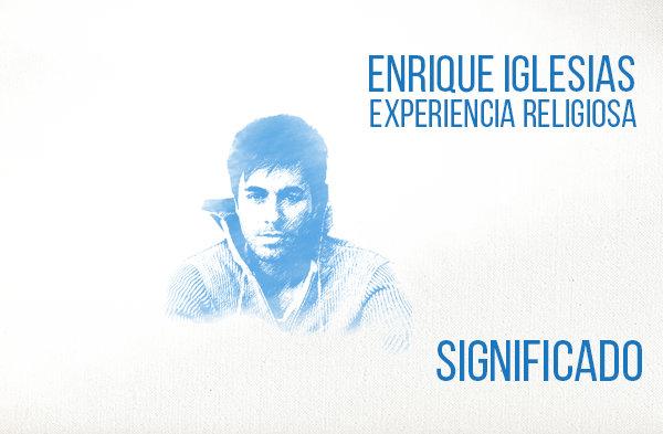 Experiencia Religiosa significado de la canción Enrique Iglesias.