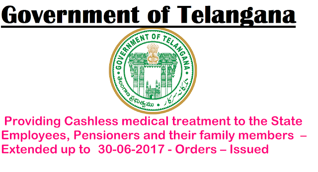 GO Ms No 181 Government of Telangana|Health, Medical & Family Welfare Department – Employees Health Scheme – Providing Cashless medical treatment to the State Government Employees, Pensioners and their dependent family members – Extended up to 30-06-2017 - Orders – Issued|GO Ms No 181 Extension of Cashless Medical Treatment to Govt Employess and Pensioners upto 30-06-2017/2016/12/go-ms-no-181-extension-of-cashless-medical-treatment-stte-government-employees-pensioners-download-order.html