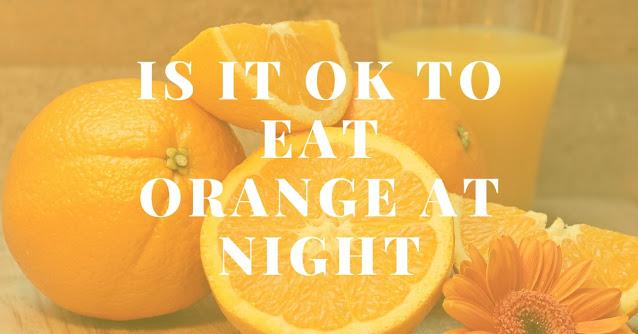 Is it OK to eat orange at night