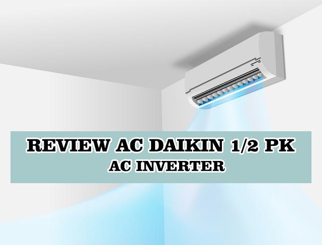 Review AC Daikin 1/2 PK, AC Inverter