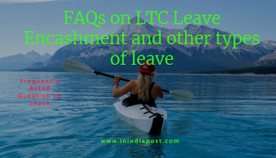 Frequently Asked Question of LTC Leave Encashment and all types of leave