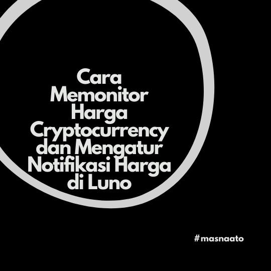 Cara Memonitor Harga Cryptocurrency dan Mengatur Notifikasi Harga di Luno
